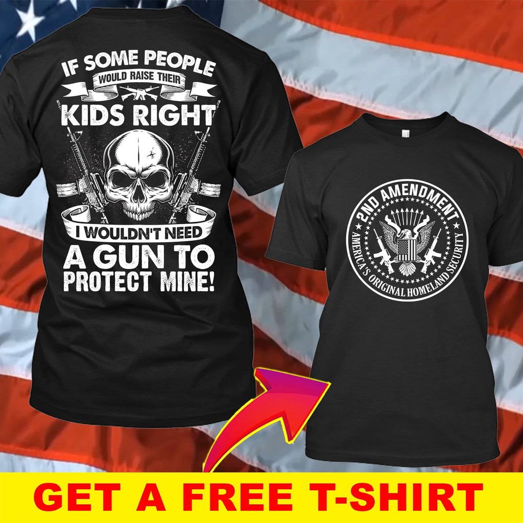 People Would Raise Their Kids Right T-Shirt ( Free T-Shirt )