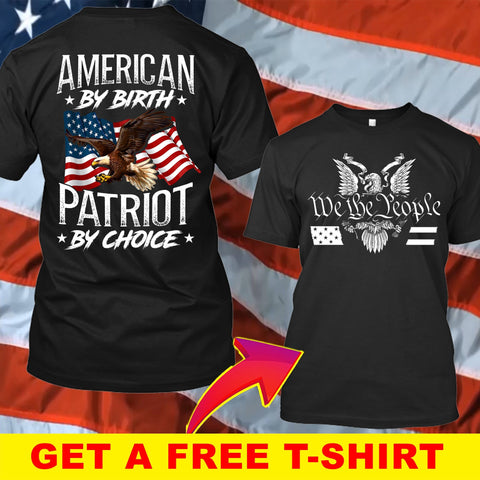 Patriotic By Choice American by Birth T-Shirt ( Free T-shirt )