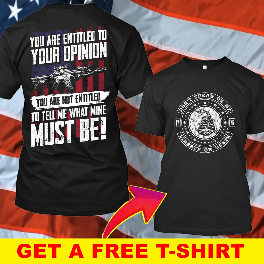 You Are Not Entitled To Tell Me T-Shirt ( Free T-Shirt )