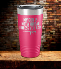 My Gun Is Not A Threat Laser Engraved Tumbler (O)