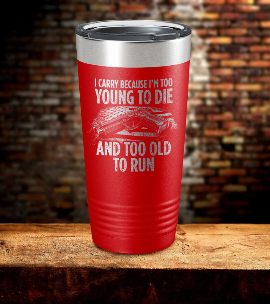 Too Young Too Old Laser Engraved Tumbler (O)