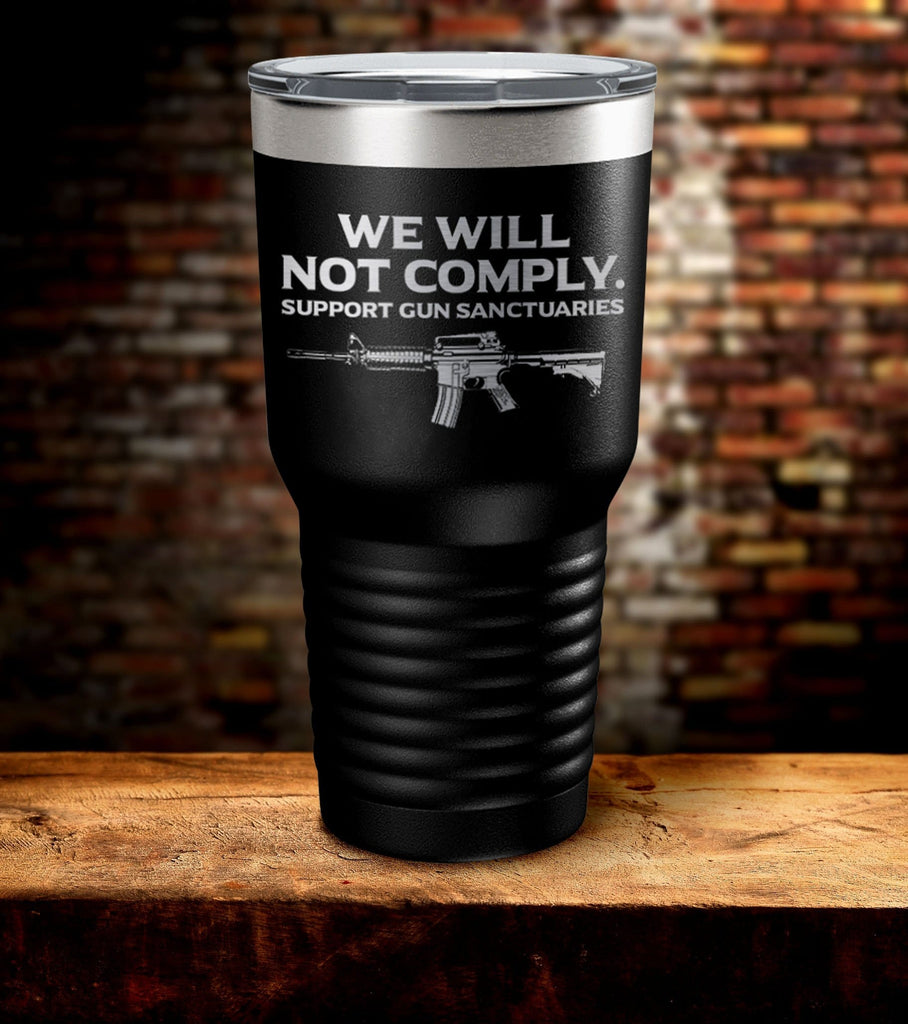 We Will Not Comply Laser Engraved Tumbler (O)
