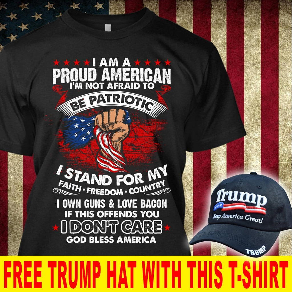 I Am A Proud Patriotic American T-Shirt ( Free Trump 2020 Hat )