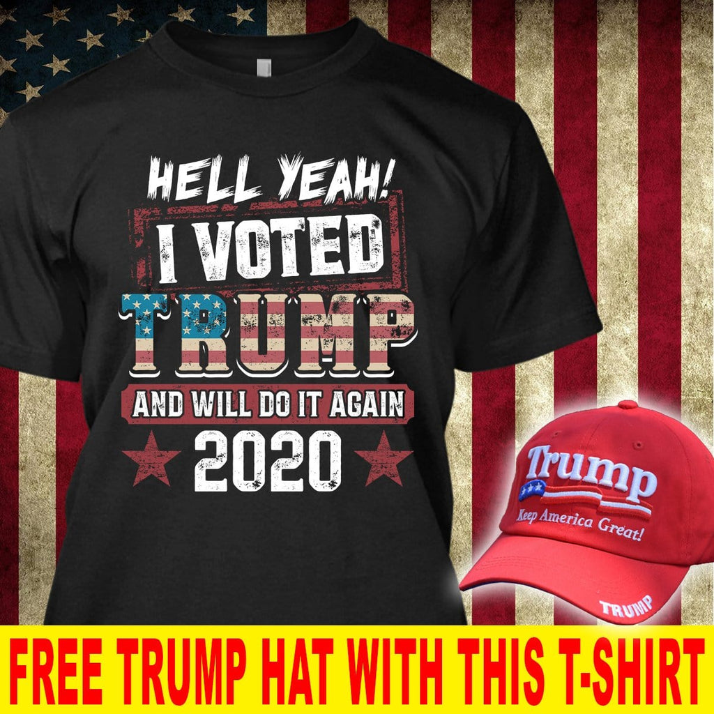 Hell Yeah I Voted Donald Trump  T-Shirt ( Free Trump 2020 Hat )