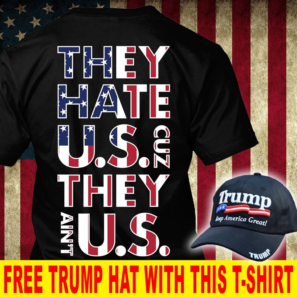 They Hate Us Cause They Ain't T-Shirt ( Free Trump 2020 Hat )