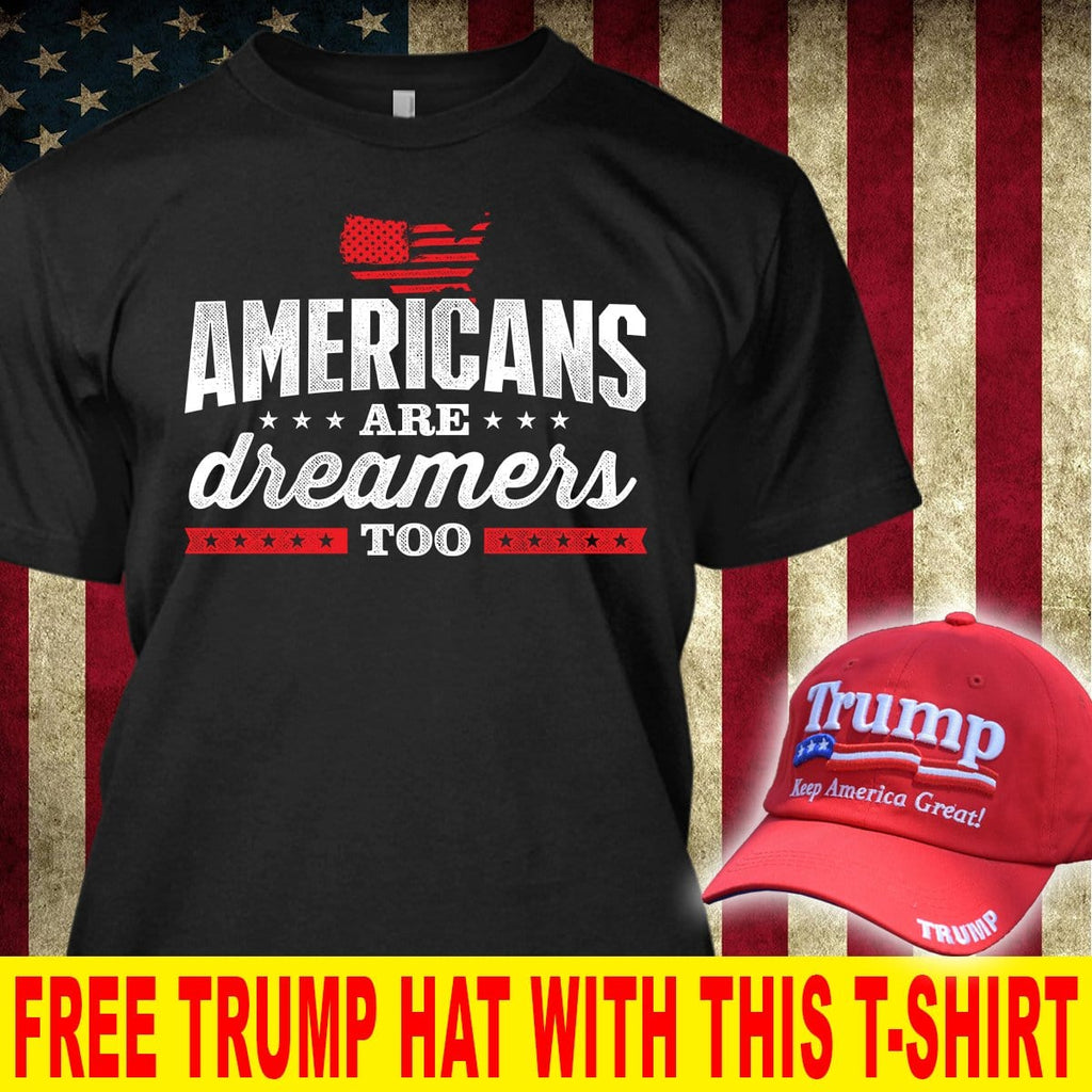 Americans Are Dreamers Too T-Shirt ( Free Trump 2020 Hat )