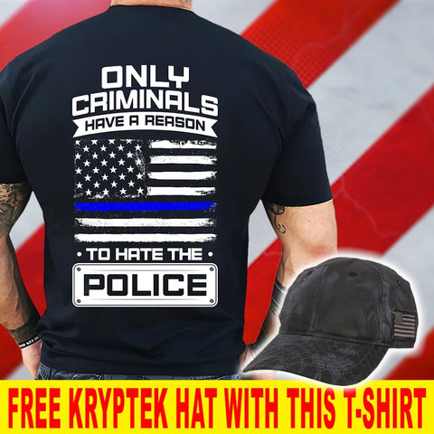 Only Criminals Have A Reason To Hate The Police T-Shirt ( Free Kryptek Hat )