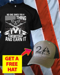 No One Owes You Damn Thing T-Shirt ( Free 2nd Amendment Hat )