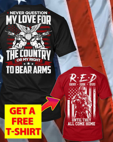 Never Question My Love For My Country T-Shirt (Free R.E.D T-Shirt)