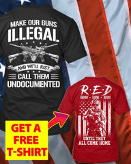 Make Guns Illegal We Call Undocumented T-Shirt (Free R.E.D T-Shirt)