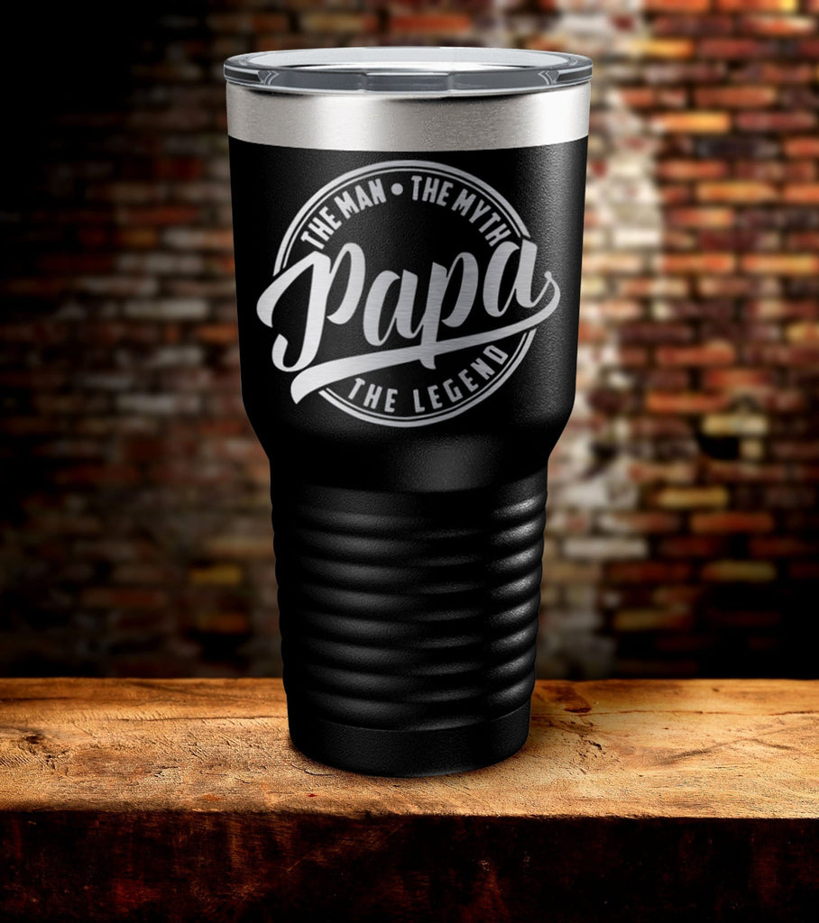 Papa The Man The Myth The Legend Laser Engraved Tumbler (O)