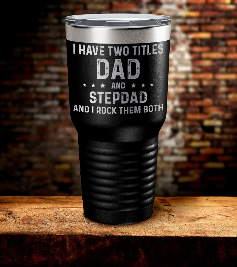 Two Titles Dad And Step Dad I Rock Them Both Laser Engraved Tumbler (O)