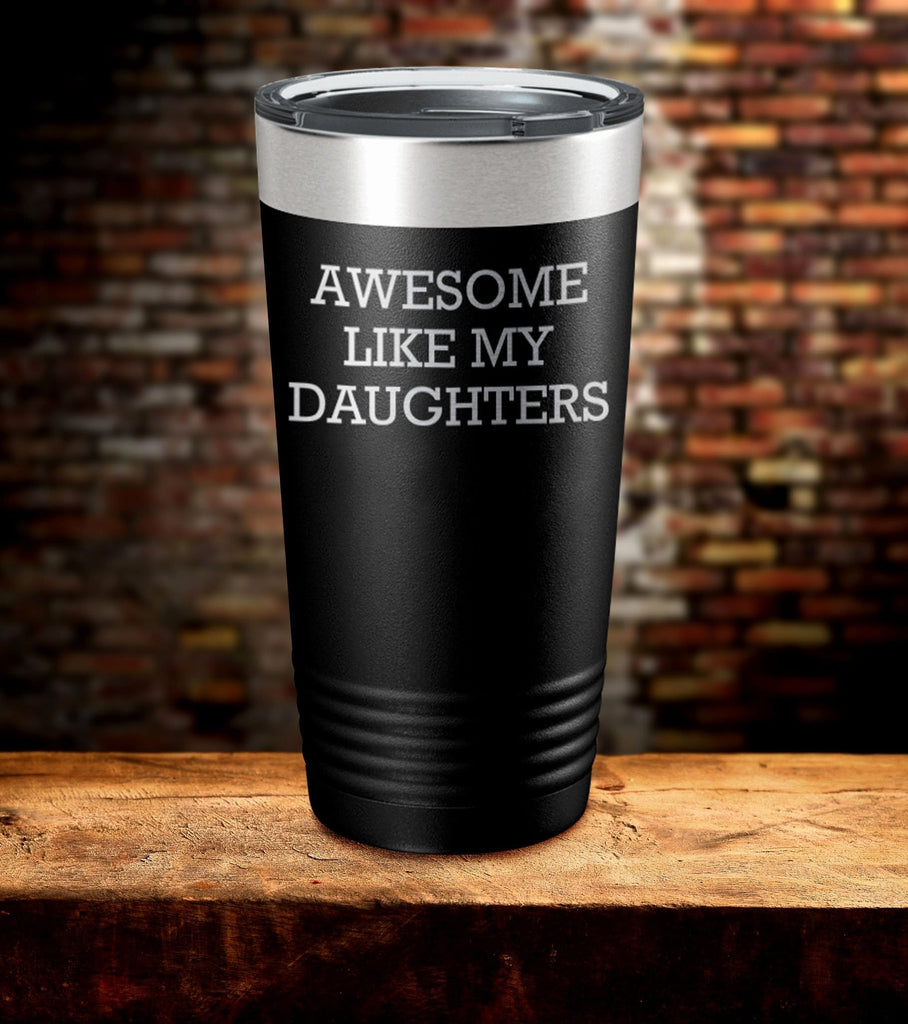 Awesome Like My Daughters Laser Engraved Tumbler (FD20)