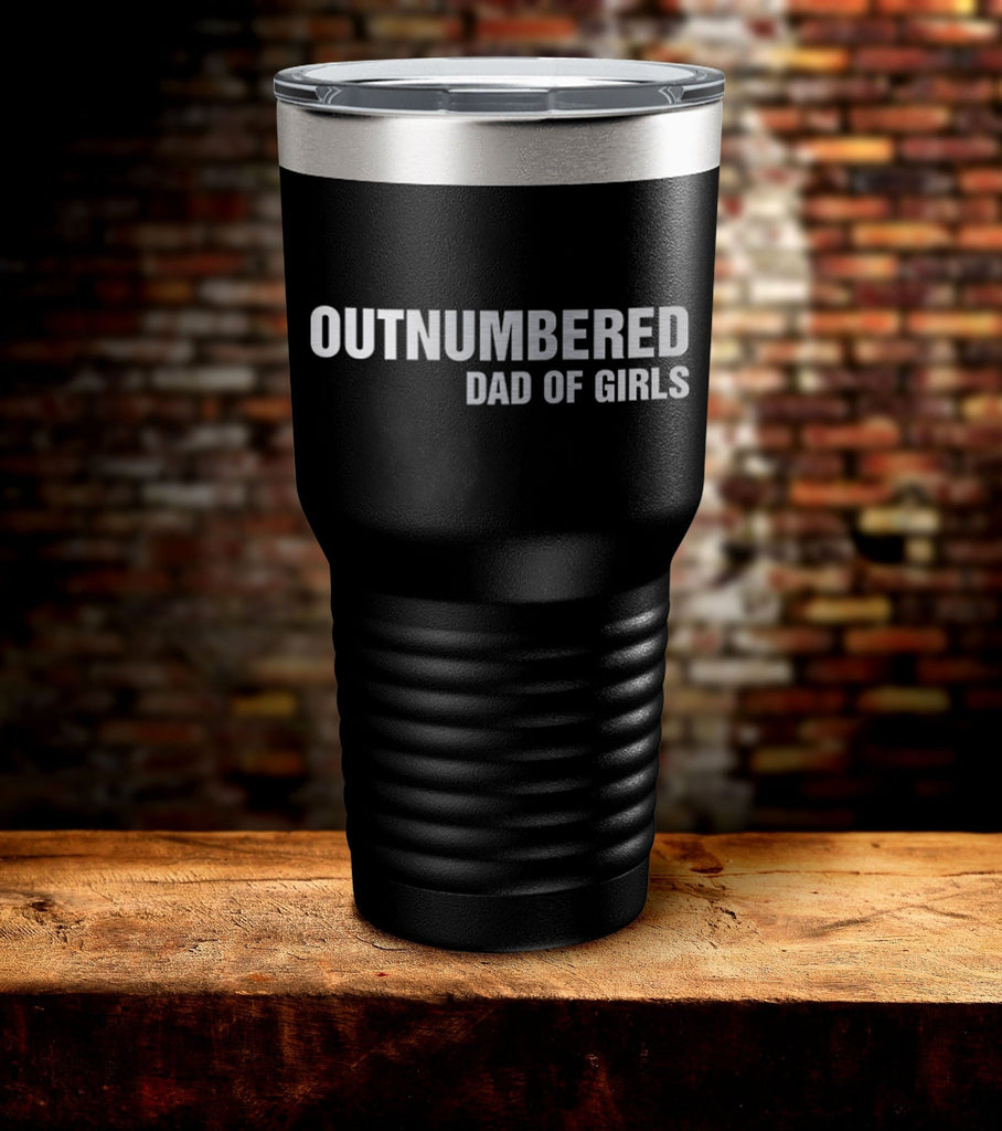 Outnumbered Dad Of Girls Laser Engraved Tumbler (O)