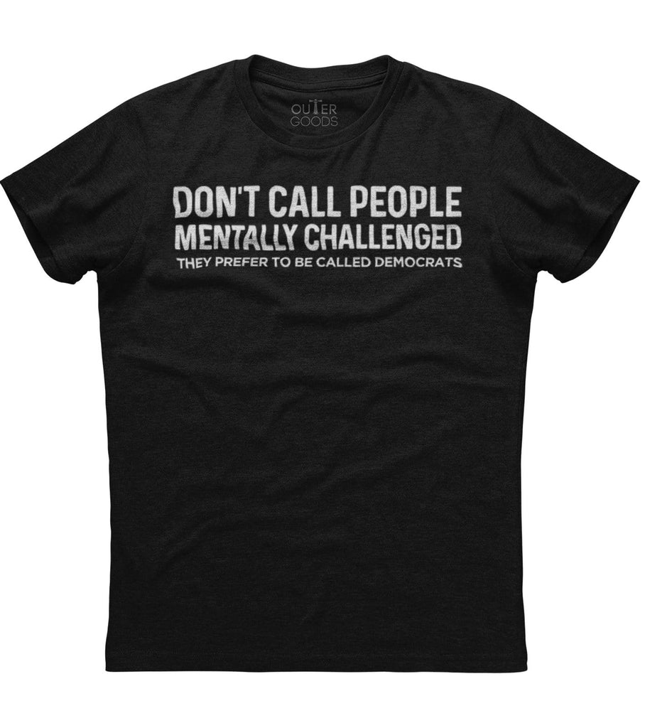 Don't Call People Mentally Challenged T-Shirt (O)