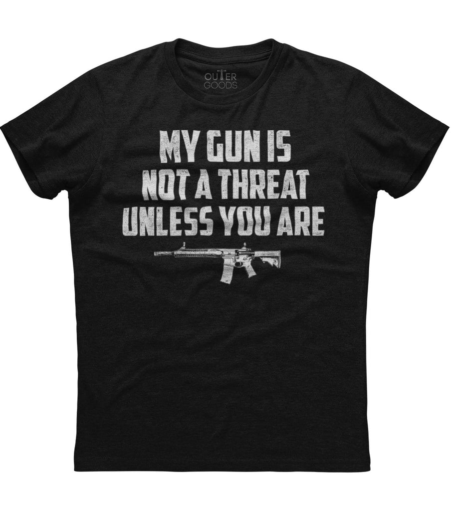 My Gun Is Not A Threat Unless You Are T-Shirt (O)