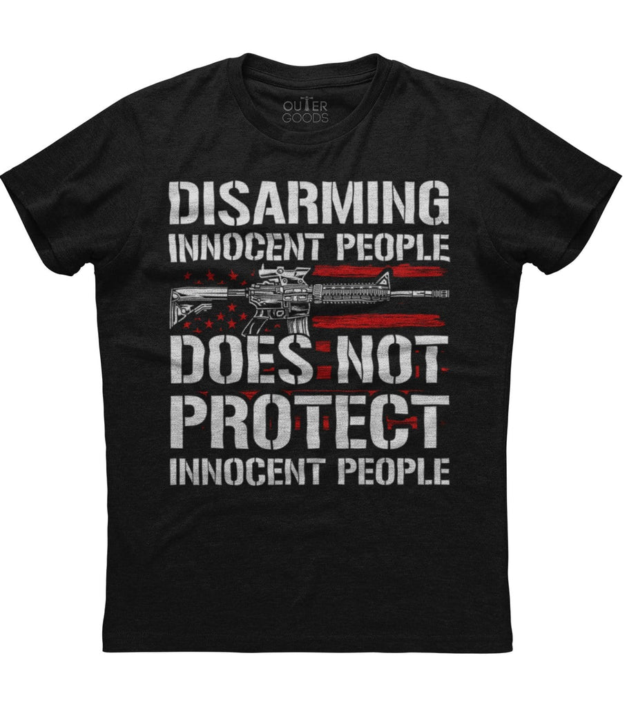 Disarming Innocent People Does Not Protect Innocent People T-Shirt (FB)