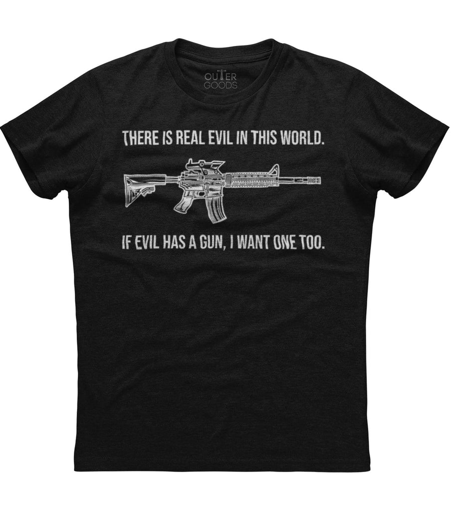 If Evil Has A Gun I Want One Too T-Shirt (O)