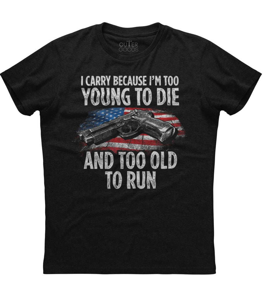 I Carry Because I'm Too Young To Die T-Shirt
