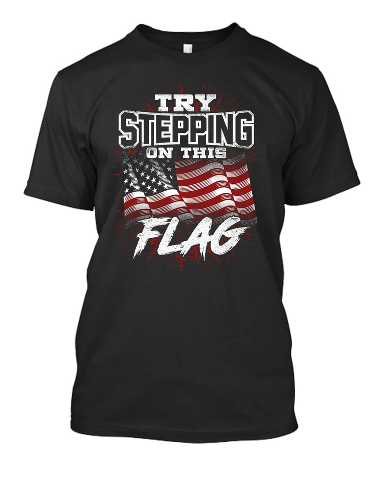 Try Stepping On The Flag T-Shirt
