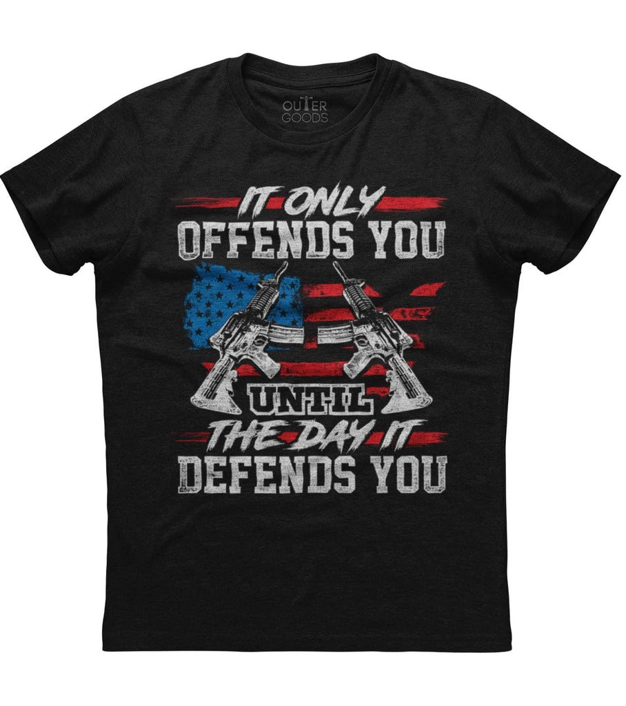 It Only Offends You Until The Day It Defends You T-Shirt (O)