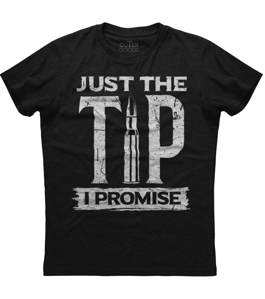 Just The Tip I Promise T-Shirt (O)