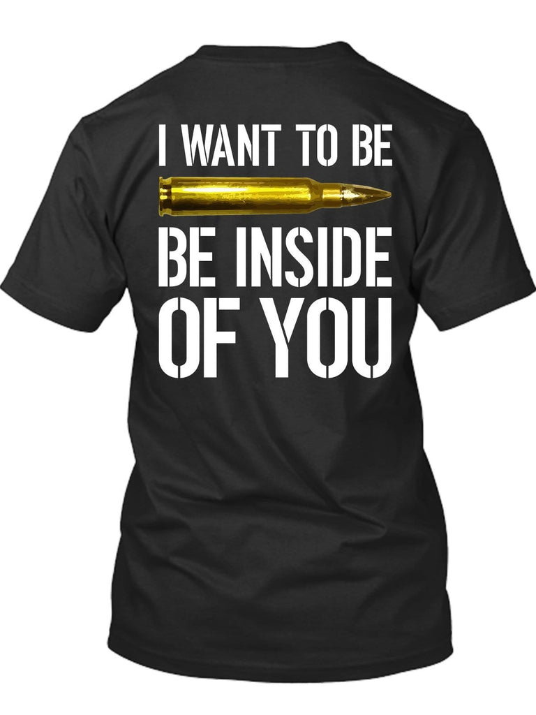 I Want To Be Inside You Bullet T-Shirt