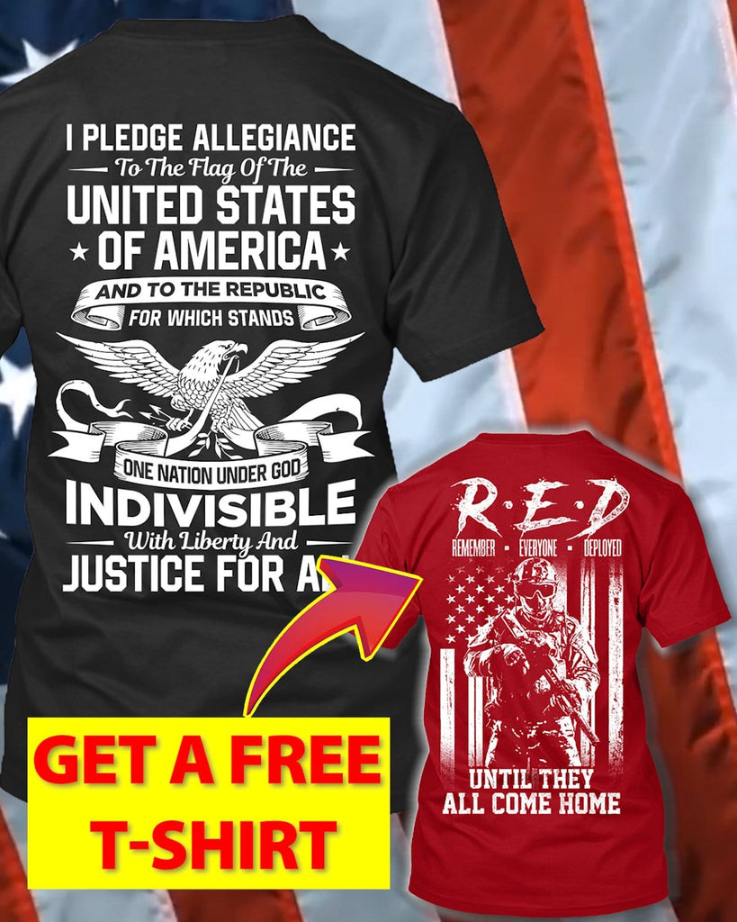 I Pledge Allegiance To The American Flag T-Shirt (Free R.E.D T-Shirt)
