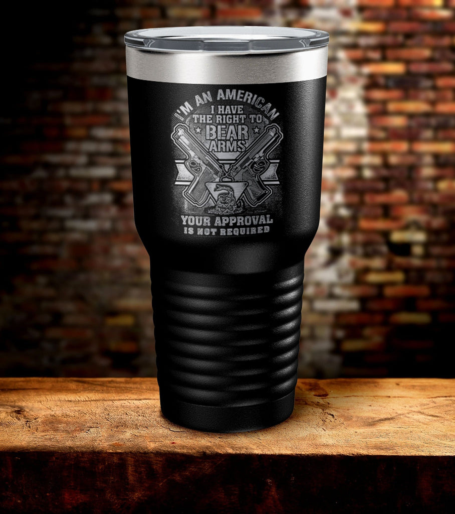 I'M An American I Have The Right To Bear Arms Tumbler (O)