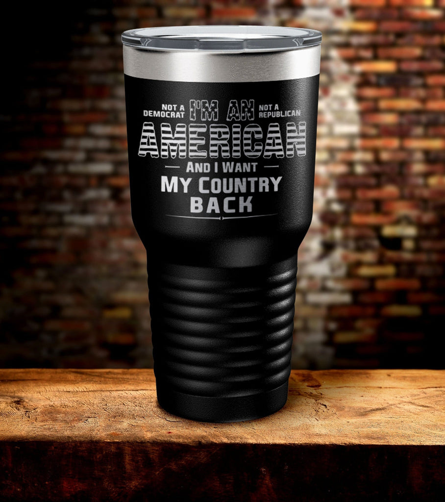 I Am American And I Want My Country Back Tumbler (O)