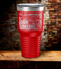 It's Not About Guns It's About Control Tumbler