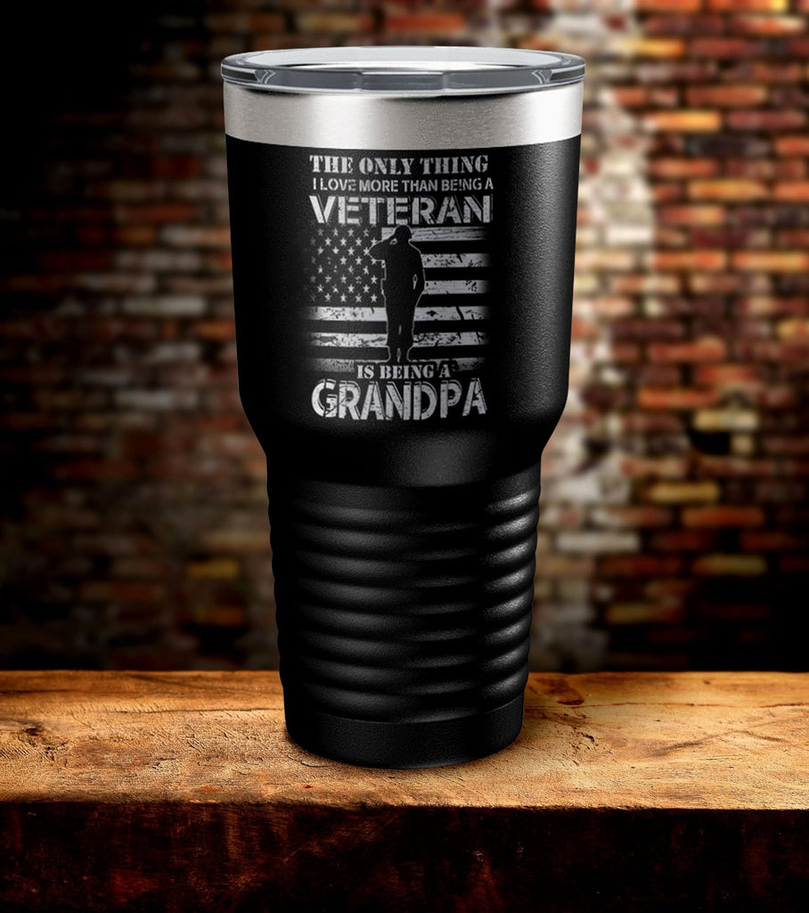 The only Thing I Love More Than Being a Veteran is Being a Grandpa Tumbler (O)