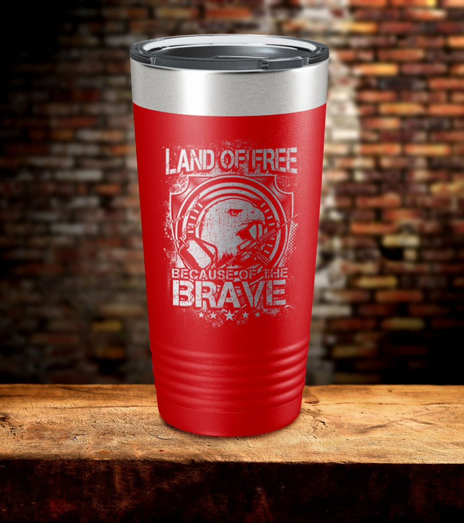 Land Of Free Because Of The Brave Tumbler (O)