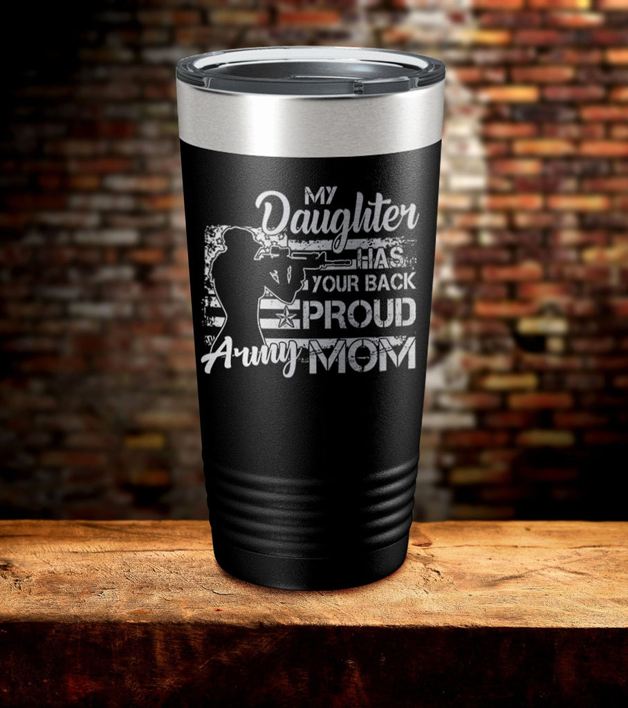 My Daughter Has Your Back Proud Army Mom Tumbler