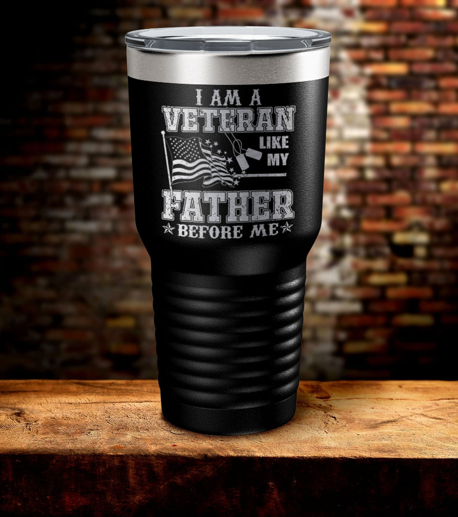 I Am A Veteran Like My Father Before Me Tumbler (O)