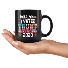 Hell Yeah!! I Voted Trump And Will Do It Again 2020 President Mug