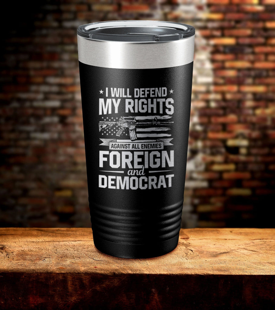 I will Defend My Rights Laser Engraved Tumbler (O)