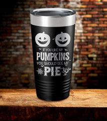If You Like My Pumpkins You Should See My Pie Tumbler