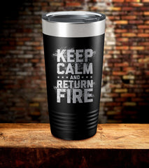 Keep Calm And Return Fire Tumbler