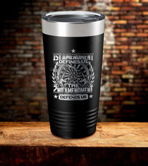 1st Amendment Defines Us The 2nd Amendment Defends Us Tumbler