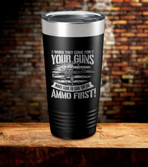 When They Come For Your Guns Make Sure To Give 'Em The Ammo First Tumbler