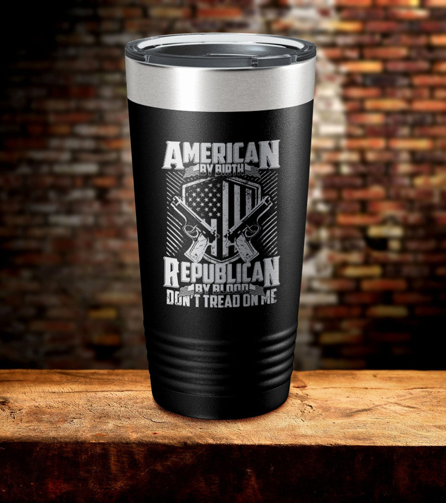 American By Birth Republican By Blood Don't Tread One Me Tumbler