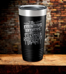 The Founding Fathers Would Be Shooting By Now Guns Flag Tumbler