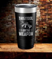 This Is A Tool I Am The Weapon Tumbler