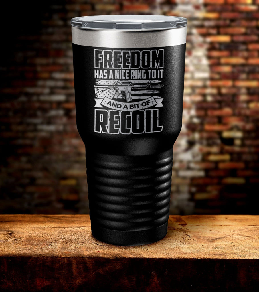 Freedom Has A Nice Ring To It And A Bit Of Recoil Tumbler