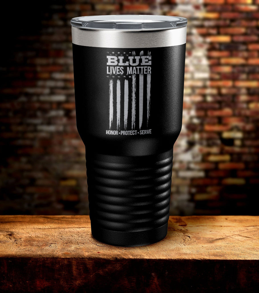 Blue Lives Matter Honor Protect Serve Tumbler