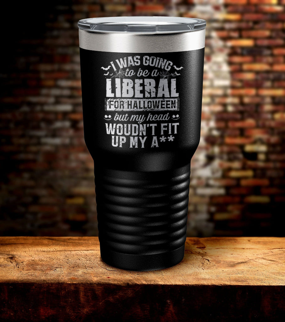 I Was Going To Be A Liberal For Halloween Tumbler