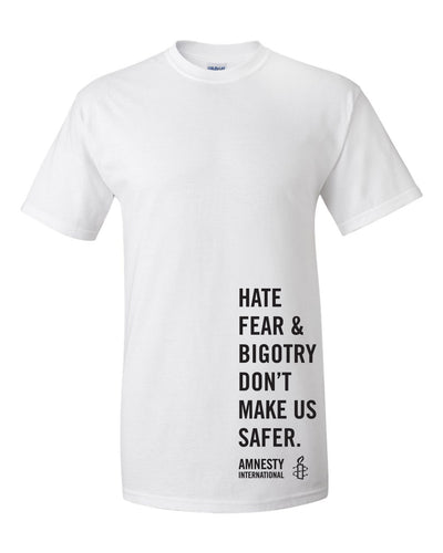 Hate Fear & Bigotry Don't Make Us Safer