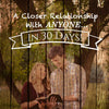 A Closer Relationship With ANYONE.... In 30 Days!