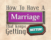 How To Have A Marriage That Keeps Getting Better!